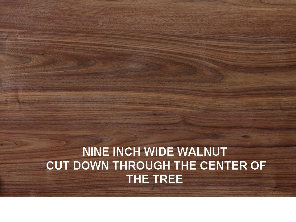 NINE INCH WIDE WALNUT